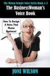 The Business Woman's Voice Book: Designing A Voice That Means Business (The Wilson Female Voice Series) - Joni Wilson