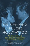 The Man Who Seduced Hollywood: The Life and Loves of Greg Bautzer, Tinseltown's Most Powerful Lawyer - B. James Gladstone, Robert Wagner