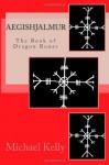Aegishjalmur: The Book of Dragon Runes - Michael Kelly