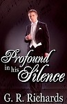 Profound In His Silence - G.R. Richards