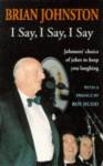 I Say, I Say, I Say - ROY HUDD (PREFACE) BRIAN JOHNSTON, Brian Johnston