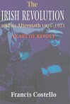 The Irish Revolution and Its Aftermath, 1916-1923: Years of Revolt - Francis Costello