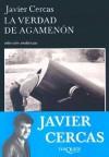 La Verdad de Agamenon: Cronicas, Articulos y un Cuento - Javier Cercas