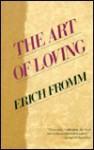 The Art of Loving - Erich Fromm, Ruth Nanda Ashen