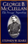George B. McClellan: The Young Napoleon - Stephen W. Sears
