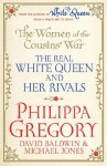 The Women of the Cousins' War: The Real White Queen And Her Rivals - Philippa Gregory, Michael Jones, David Baldwin