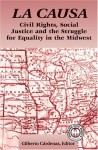 La Causa: Civil Rights, Social Justice and the Struggle for Equality in the Midwest - Gilberto Cardenas