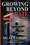 Growing Beyond Hate: Keys to Freedom from Discord, Racism, Sexism, Political Conflict, Class Warfare, Violence, and How to Achieve Peace an - Muata Ashby