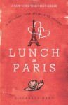 Lunch in Paris: A Delicious Love Story, with Recipes - Elizabeth Bard