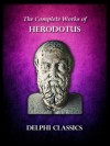 Complete Works of Herodotus (Illustrated) (Delphi Ancient Classics) - Herodotus