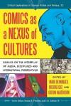 Comics as a Nexus of Cultures: Essays on the Interplay of Media, Disciplines and International Perspectives - Mark Berninger, Jochen Ecke, Gideon Haberkorn, Donald E. Palumbo, C.W. Sullivan III