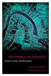 The Mangle in Practice: Science, Society, and Becoming - Andrew Pickering, Keith Guzik