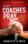 When Coaches Pray: A Guide for Every Minute of the Game of Life - Charlotte Smith