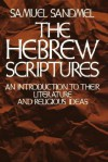 The Hebrew Scriptures: An Introduction to Their Literature and Religious Ideas - Samuel Sandmel