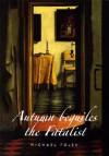 Autumn Beguiles the Fatalist - Michael Foley