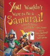 You Wouldn't Want to Be a Samurai!: A Deadly Career You'd Rather Not Pursue - Fiona MacDonald, David Antram