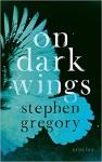 On Dark Wings: Stories - Stephen Gregory