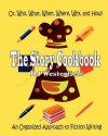 The Story Cookbook: Or, Who, What, When, Where, Why & How? an Organized Approach to Fiction Writing - D.J. Westerfield