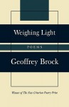 Weighing Light: Poems - Geoffrey Brock