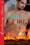 Playing with Fire - Jana Downs