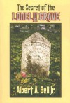 The Secret of the Lonely Grave - Albert A. Bell Jr.