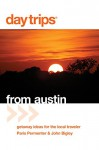 Day Trips® from Austin: Getaway Ideas For The Local Traveler (Day Trips Series) - Paris Permenter, John Bigley