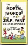 The mortal words of J.B.R. Yant and other irritations - John Bryant, Bruce Benjamin