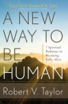 A New Way to Be Human: 7 Spiritual Pathways to Becoming Fully Alive - Robert V. Taylor, Desmond Tutu
