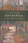 Wayfaring: Essays Pleasant and Unpleasant - Alan Jacobs
