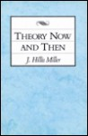 Theory Now and Then - J. Hillis Miller