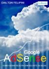 GOOGLE ADSENSE - Como gerar receita com seu site ou blog (Ecommerce Livro 3) (Portuguese Edition) - Dailton Felipini