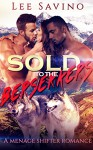 Sold to the Berserkers: A Menage Shifter Romance - Lee Savino