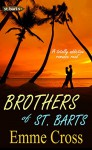 BROTHERS OF ST. BARTS a totally addictive romance read (St. Barts Romance Books Series Book 6) - EMME CROSS
