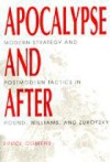 Apocalypse and After: Modern Strategy and Postmodern Tactics in Pound, Williams, and Zukofsky - Bruce Comens