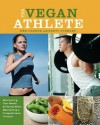 The Vegan Athlete: Maximizing Your Health and Fitness While Maintaining a Compassionate Lifestyle - Ben Greene, Brett Stewart