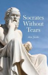 Socrates Without Tears - Alan Jacobs
