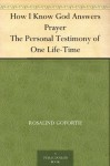 How I Know God Answers Prayer The Personal Testimony of One Life-Time - Rosalind Goforth