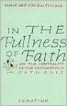 In the Fullness of Faith: On the Centrality of the Distinctively Catholic - Hans Urs von Balthasar