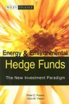 Energy and Environmental Hedge Funds: The New Investment Paradigm - Peter C. Fusaro, G. Michael Vasey