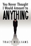 You Never Thought I Would Amount to Anything - Tracy Williams