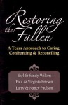 Restoring the Fallen: A Team Approach to Caring, Confronting & Reconciling - Earl Wilson
