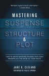 Mastering Suspense, Structure, and Plot: How to Write Gripping Stories That Keep Readers on the Edge of Their Seats - Jane Cleland, Hallie Ephron