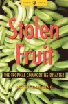 Stolen Fruit: The Tropical Commodities Disaster - Peter Robbins