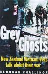 Grey Ghosts: New Zealand Vietnam Vets Talk About Their War - Deborah Challinor