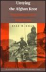 Untying the Afghan Knot: Negotiating Soviet Withdrawal - Riaz M. Khan