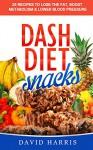 Dash Diet Cookbook: 25 Dash Diet For Weight Loss Snack Recipes - David Harris