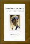 Mother Teresa in My Own Words - Mother Teresa, José Luis Gonzalez-Balado