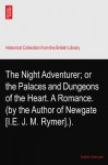 The Night Adventurer; or the Palaces and Dungeons of the Heart. A Romance. (by the Author of Newgate? [I.E. J. M. Rymer].). - Author Unknown