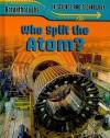 Who Split the Atom? - Anna Claybourne
