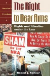 The Right to Bear Arms: Rights and Liberties Under the Law - Robert J. Spitzer